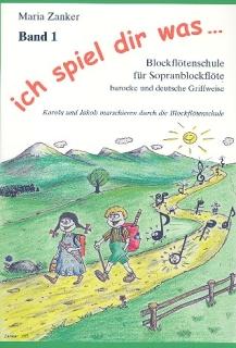 Maria Zanker - Blockflötenschule - Ich spiel dir was ... Band 1